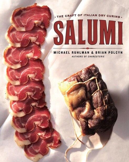Salumi: The Craft Of Italian Dry Curing by Michael Ruhlman