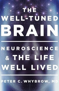 The Well-tuned Brain: Neuroscience And The Life Well Lived