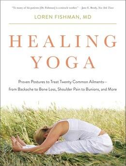 Book Healing Yoga: Proven Postures To Treat Twenty Common Ailments by Loren Fishman