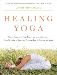 Healing Yoga: Proven Postures To Treat Twenty Common Ailments