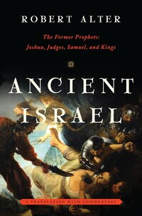 Ancient Israel: The Former Prophets: Joshua Judges Samuel And Kings: A Translati