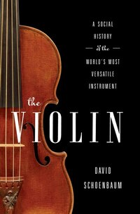 Violin,the: A Social History Of The World's Most Versatile Instrument