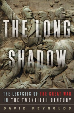 Book The Long Shadow: The Legacies Of The Great War In The Twentieth Century by DAVID REYNOLDS