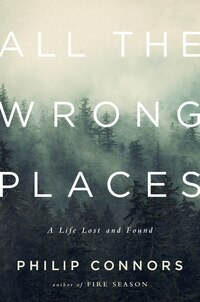 All The Wrong Places: A Life Lost And Found