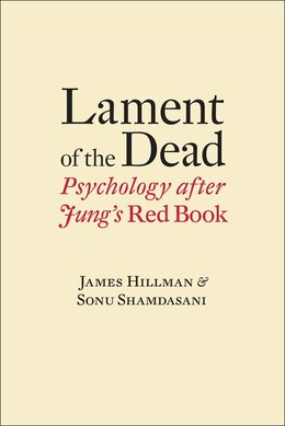 Book Lament Of The Dead: Psychology After Jung's Red Book by James Hillman