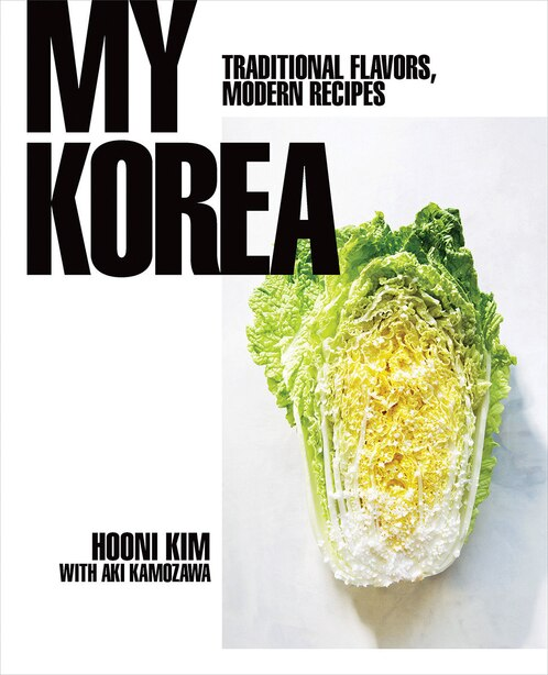 My Korea: Traditional Flavors, Modern Recipes de Hooni Kim