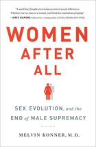 Women After All: Sex Evolution And The End Of Male Supremacy