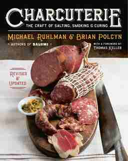 Charcuterie: The Craft Of Salting, Smoking And Curing by Michael Ruhlman