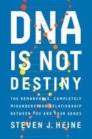 Book Dna Is Not Destiny: The Remarkable, Completely Misunderstood Relationship Between You And Your Genes by Steven J Heine