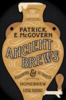 Ancient Brews: Rediscover & Re-created. Including Home-brew Interpretations & Meal Pairings