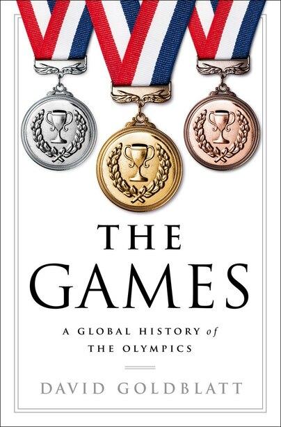 GAMES: A Global History Of The Olympics by David Goldblatt