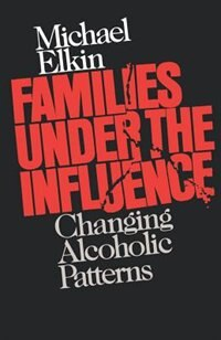 Book Families Under The Influence by Michael Elkin