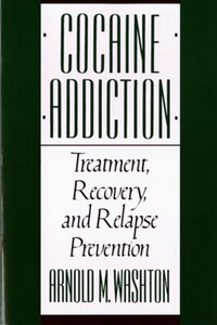 Cocaine Addiction: Treatment Recovery And Relapse Prevention