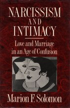 Narcissim And Intimacy: Love And Marriage In An Age Of Confusion