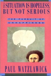 Situation Is Hopeless But Not Serious: The Pursuit Of Unhappiness