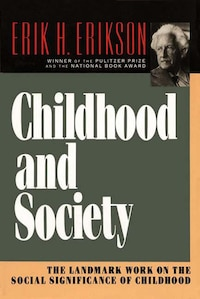 Childhood And Society: The Landmark Work On The Social Significance Of Childhood
