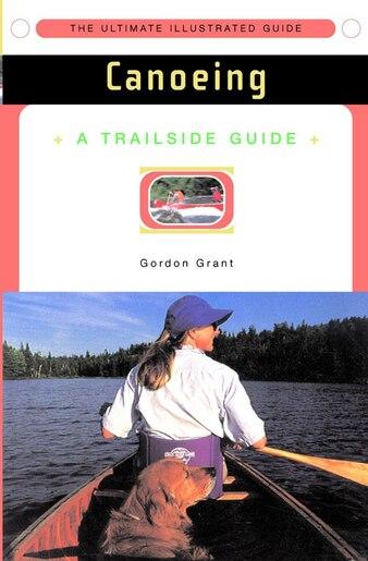 Trailside Canoeing: A Trailside Guide by Gordon Grant