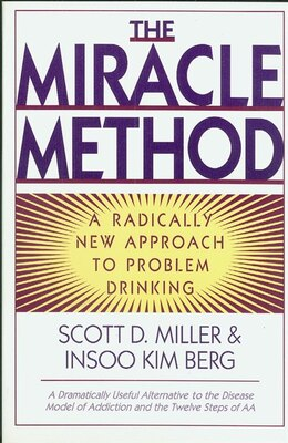 Book Miracle Method: A Radically New Approach To Problem Drinking by Scott D Miller