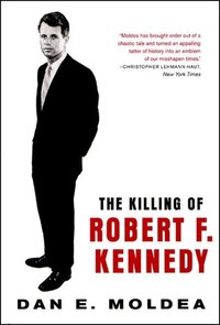 Killing Of Robert F Kennedy: An Investigation Of Motive Means And Opportunity