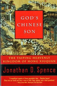 Gods Chinese Son: The Taiping Heavenly Kingdom Of Hong Xiuquan