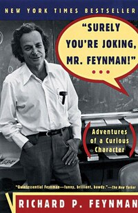 Surely Youre Joking Mr Feynman: Adventures Of A Curious Character