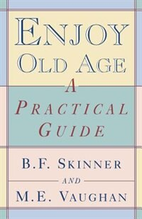 Book Enjoy Old Age by B F Skinner