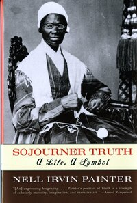 Sojourner Truth: A Life A Symbol