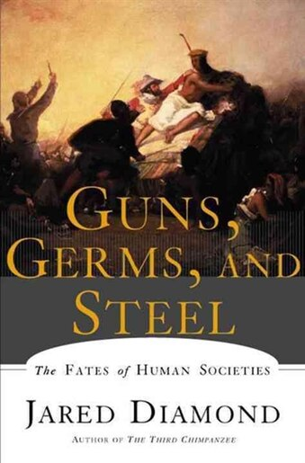 Guns Germs And Steel: The Fates Of Human Societies by Jared Diamond