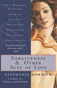 Book Forgiveness And Other Acts Of Love by Stephanie Dowrick