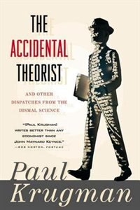 Accidental Theorist: And Other Dispatches From The Dismal Science