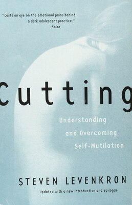 Book Cutting: Understanding And Overcoming Self Mutilation by Steven Levenkron