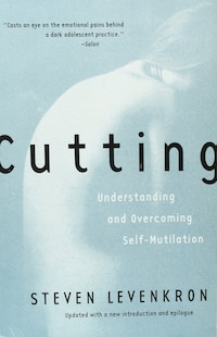 Cutting: Understanding And Overcoming Self Mutilation