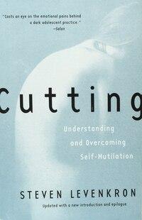 Cutting: Understanding And Overcoming Self Mutilation