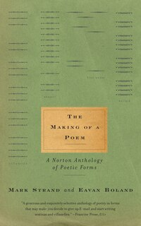 Making Of A Poem: A Norton Anthology of Poetic Forms