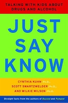 Just Say Know: Talking With Kids About Drugs And Alcohol