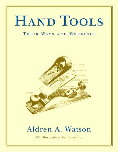 Hand Tools: Their Ways And Workings by Aldren A Watson