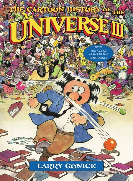 Cartoon History Of The Universe Iii: From The Rise Of Arabia To The Renaissance by Larry Gonick