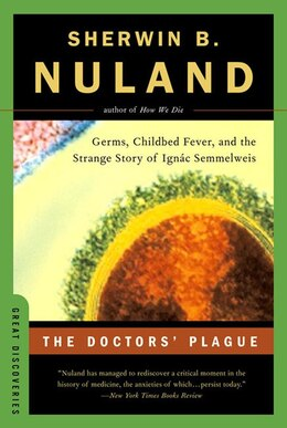 Book Doctors Plague: Germs Childbed Fever And The Strange Of Ignac Semmelweis by Sherwin B Nuland