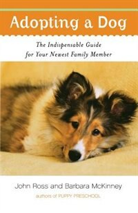Book Adopting A Dog: The Indispensable Guide For Your Newest Family Member by John Ross