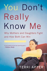 You Dont Really Know Me: Why Mothers And Daughters Fight And How Both Can Win