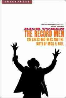Record Man: The Chess Brothers And The Birth Of Rock And Roll by Rich Cohen