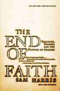 End Of Faith: Religion Terror And The Future Of Reason by Sam Harris