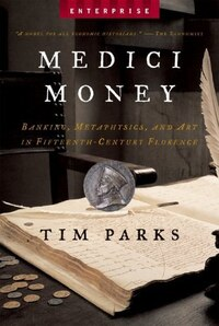 Medici Money: Banking Metaphysics And Art In Fifteenth Century Florence