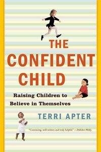 Confident Child: Raising Children To Believe In Themselves