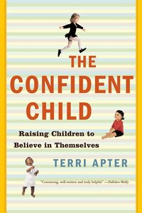 Confident Child: Raising Children To Believe In Themselves