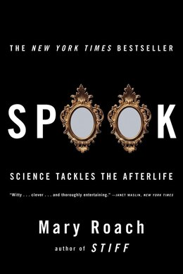 Book Spook: Science Tackles The Afterlife by Mary Roach