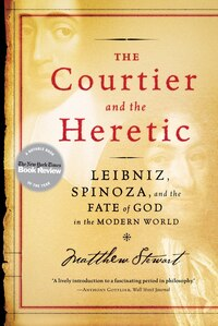 Courtier And The Heretic: Leibniz Spinoza And The Fate Of God In The Modern World