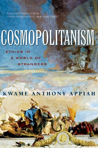 Cosmopolitanism: Ethics In A World Of Strangers by Kwame Anthony Appiah