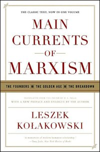Main Currents Of Marxism: The Founders The Golden Age The Breakdown