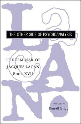 Book Seminar Of Jacques Lacan Book Xvii Other Side Of Psychoanalysis by Jacques Lacan
